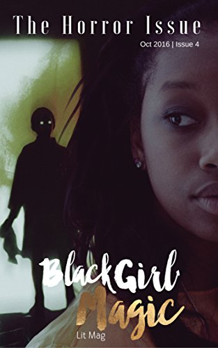 Black Girl Magic Lit Mag: Issue 4: The Horror Issue